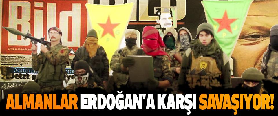 'Almanlar Erdoğan'a karşı savaşıyor!'