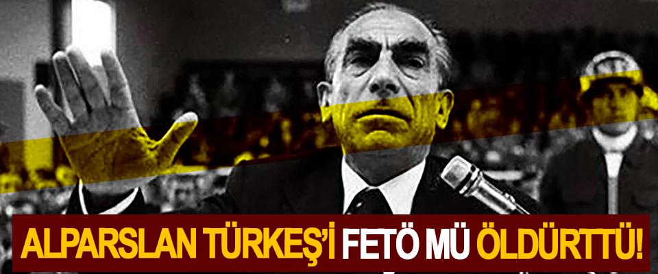 Alparslan Türkeş'i FETÖ mü öldürttü!