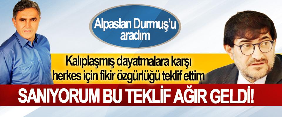 Alpaslan Durmuş: Kalıplaşmış dayatmalara karşı herkes için fikir özgürlüğü teklif ettim Sanıyorum bu teklif ağır geldi!
