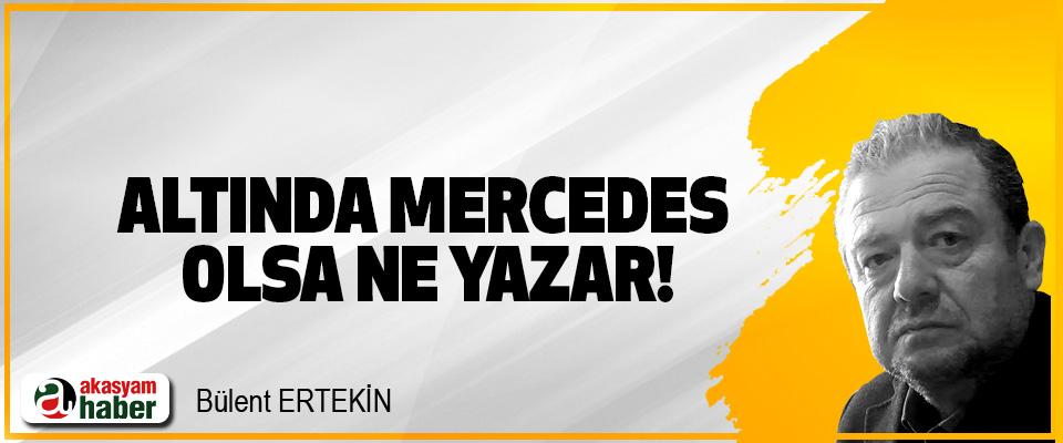 Altında Mercedes olsa ne yazar!