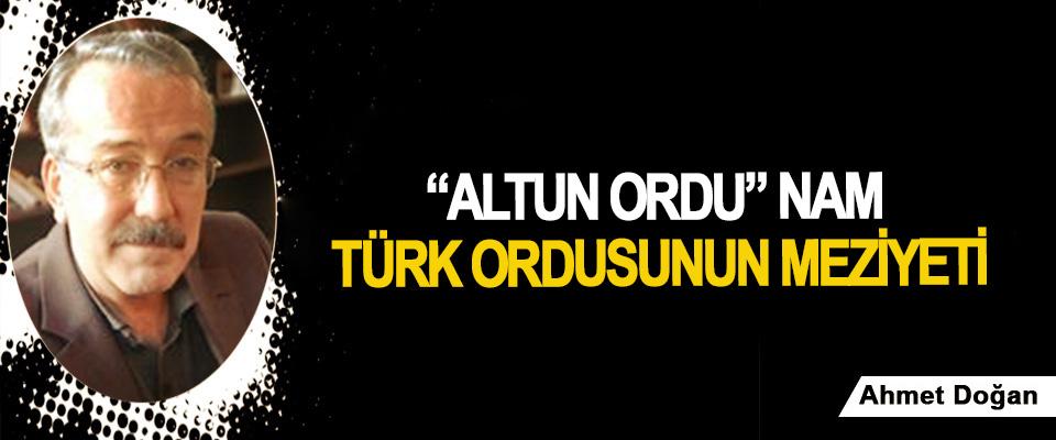 """""""Altun Ordu"""" Nam Türk Ordusunun Meziyeti"""