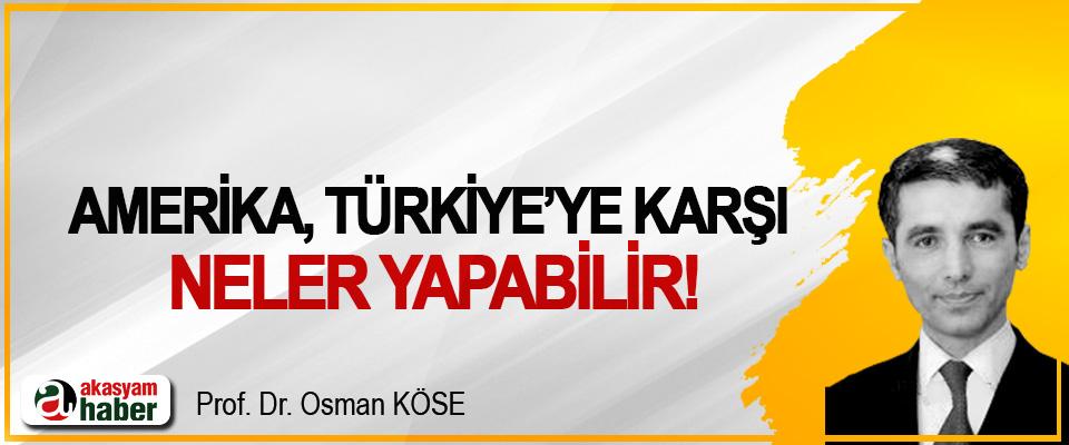 Amerika, Türkiye'ye karşı neler yapabilir