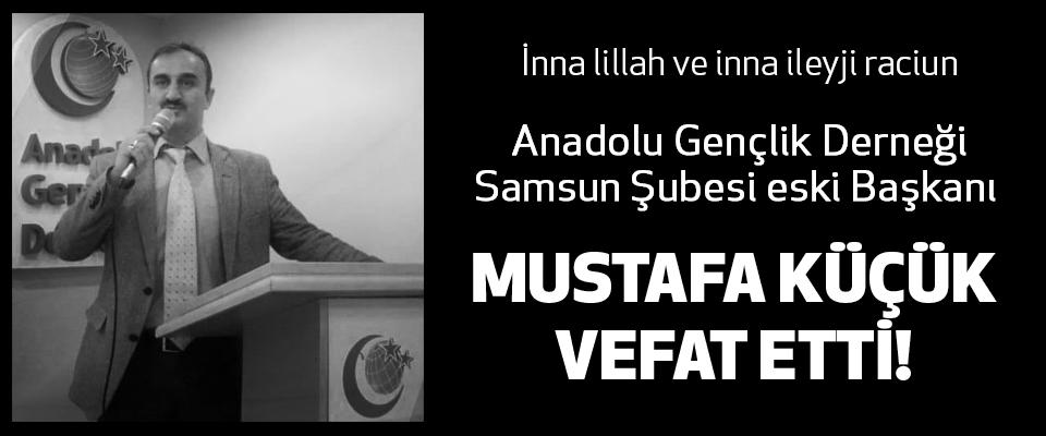 Anadolu Gençlik Derneği Samsun Şubesi eski Başkanı Mustafa Küçük vefat etti!