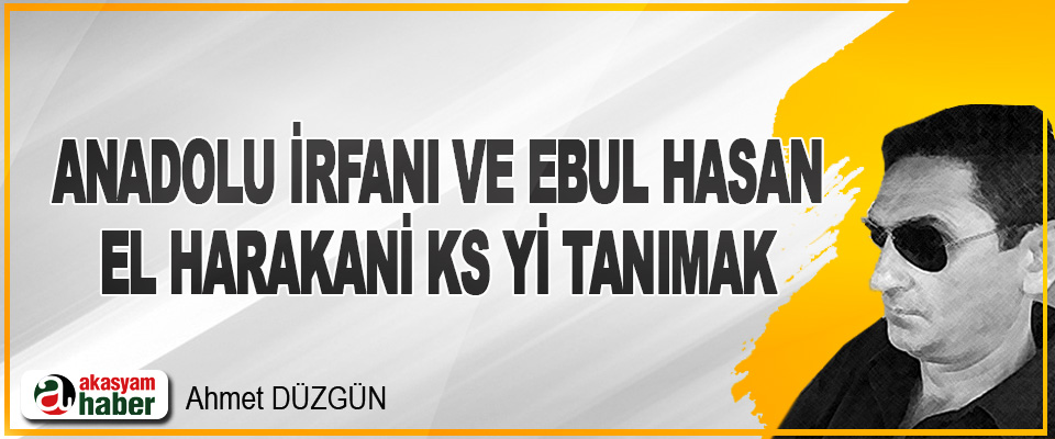 Anadolu İrfanı Ve Ebul Hasan El Harakani Ks Yi Tanımak