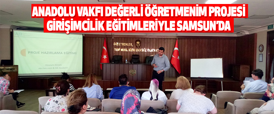 Anadolu Vakfı Değerli Öğretmenim Projesi Girişimcilik Eğitimleriyle Samsun'da