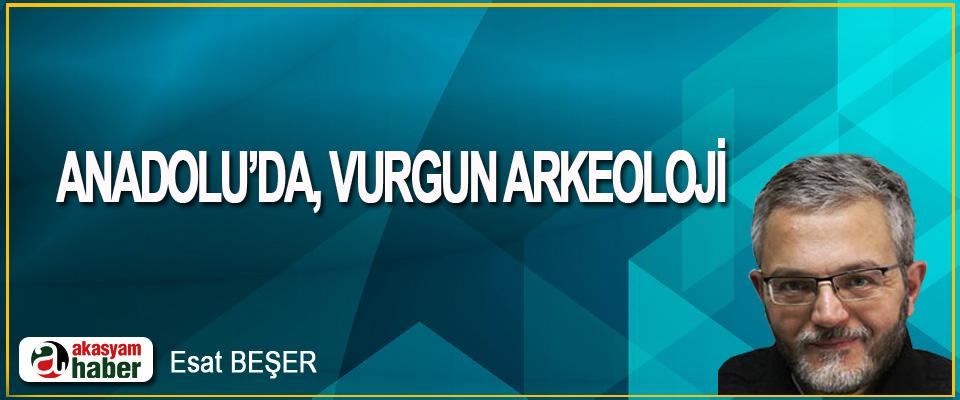 Anadolu'da, Vurgun Arkeoloji