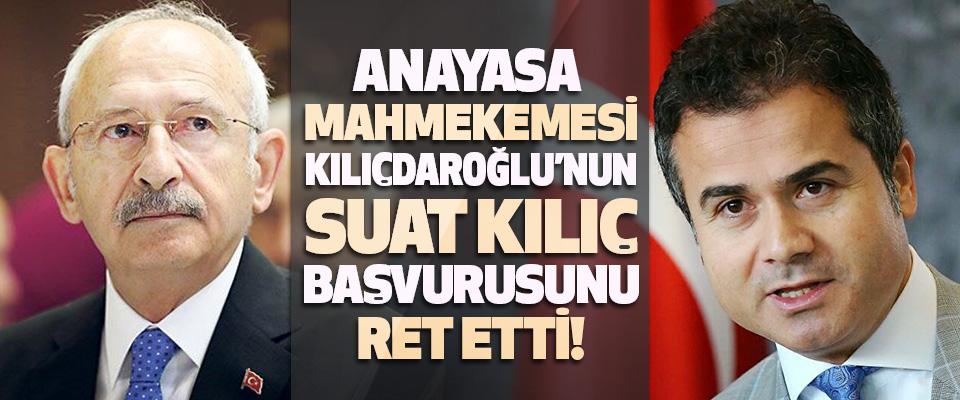 Anayasa Mahmekemesi Kılıçdaroğlu'nun Suat Kılıç Başvurusunu Ret Etti!
