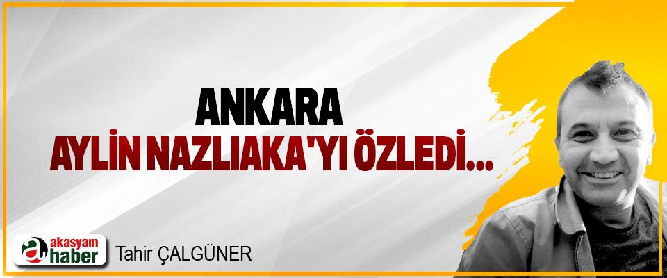 Ankara Aylin Nazlıaka'yı özledi...