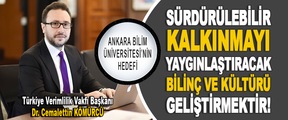 Ankara Bilim Üniversitesi'nin Hedefi Sürdürülebilir Kalkınmayı Yaygınlaştıracak Bilinç Ve Kültürü Geliştirmektir!