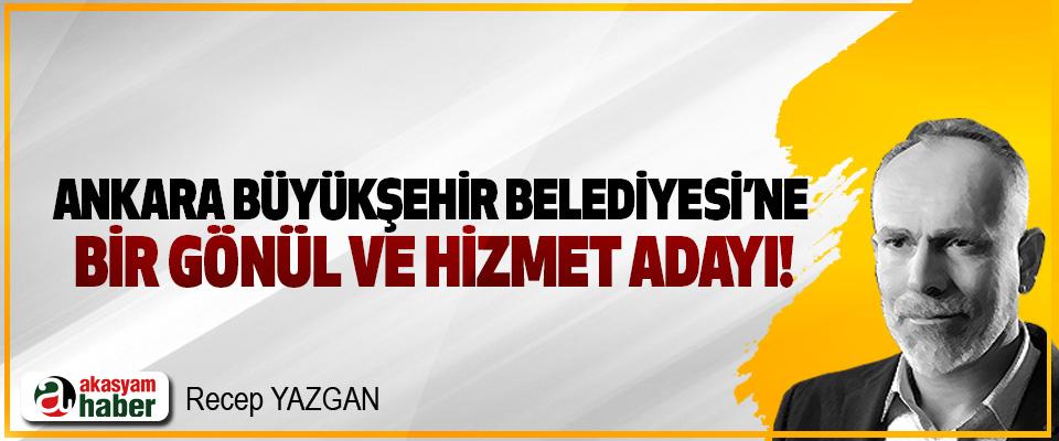 Ankara Büyükşehir Belediyesi'ne bir gönül ve hizmet adayı!