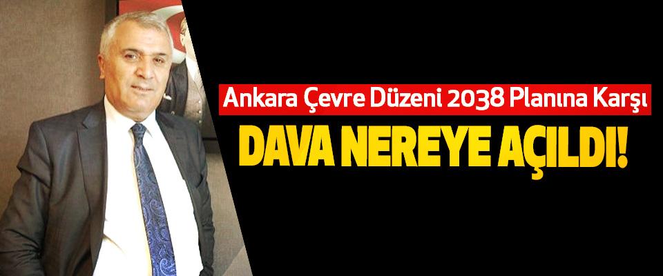 Ankara Çevre Düzeni 2038 Planına Karşı Dava Nereye Açıldı!