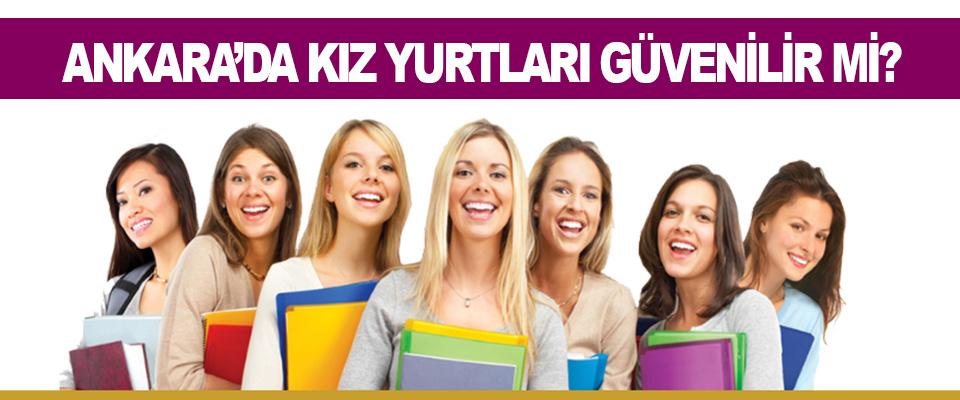 Ankara'da Kız Yurtları Güvenilir Mi!