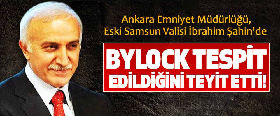 Ankara Emniyet Müdürlüğü, Eski Samsun Valisi İbrahim Şahin'de Bylock Tespit Edildiğini Teyit Etti!
