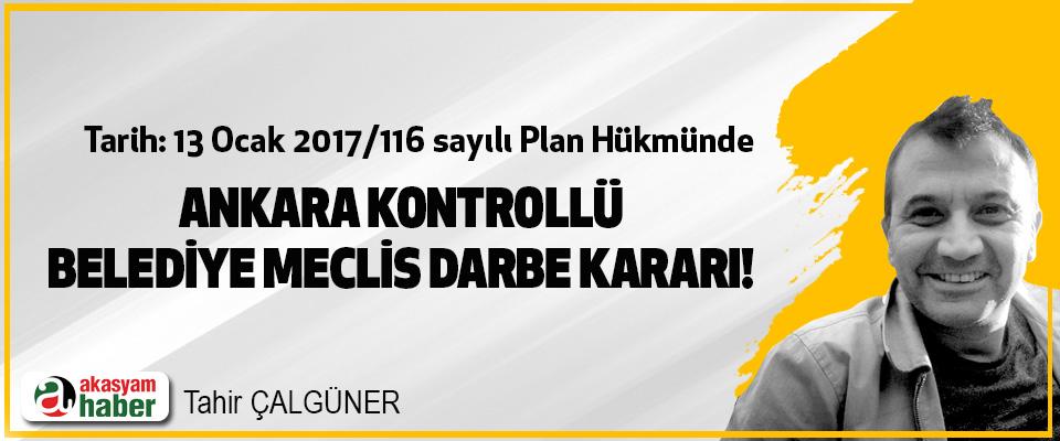Ankara kontrollü belediye meclis darbe kararı!