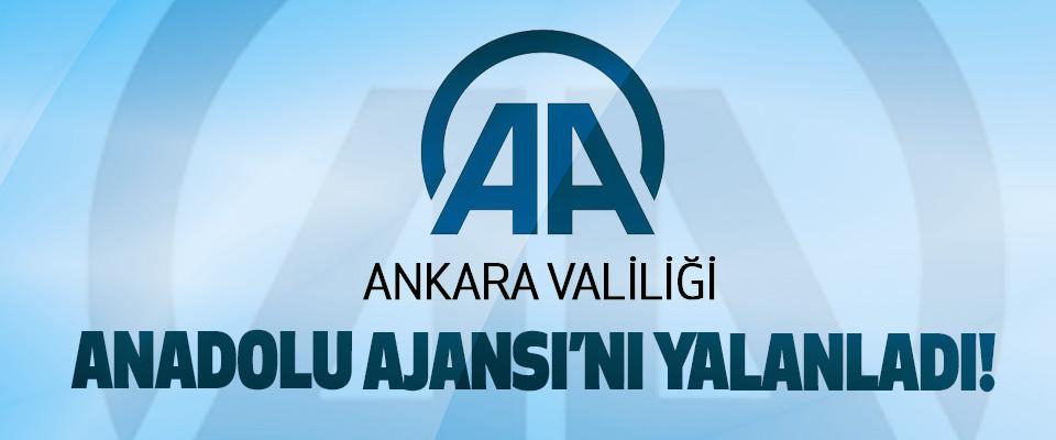 Ankara valiliği Anadolu Ajansı'nı yalanladı!