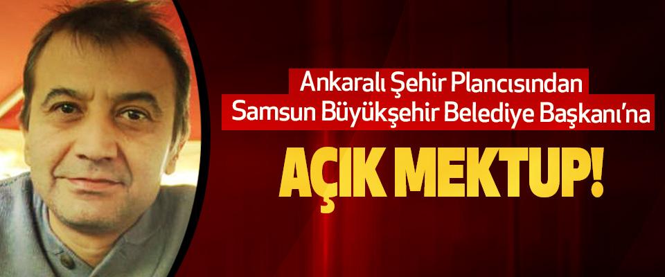 Ankaralı Şehir Plancısından Samsun Büyükşehir Belediye Başkanı'na açık mektup!