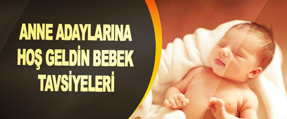 Anne Adaylarına Hoş Geldin Bebek Tavsiyeleri
