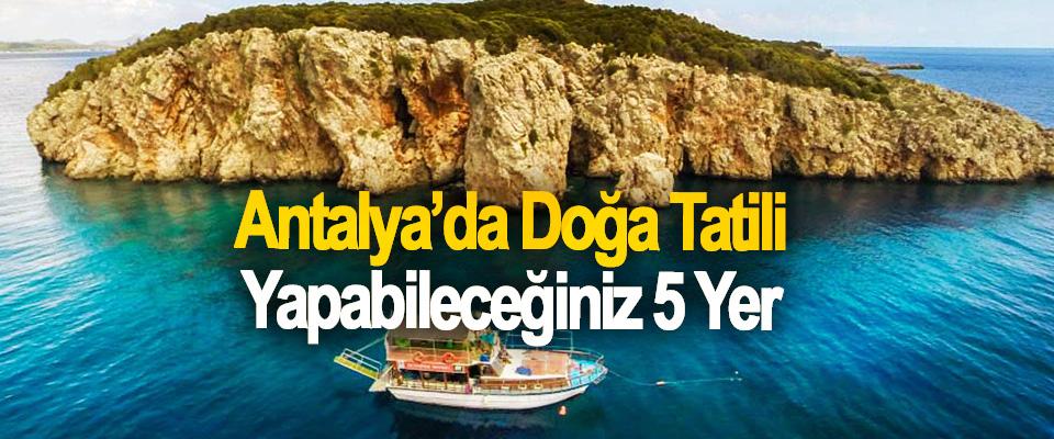 Antalya'da Doğa Tatili Yapabileceğiniz 5 Yer
