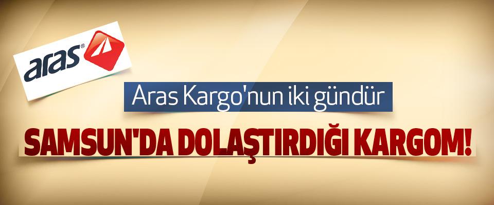 Samsun'da Aras Kargo'nun İki Gündür Dolaştırdığı Kargom!