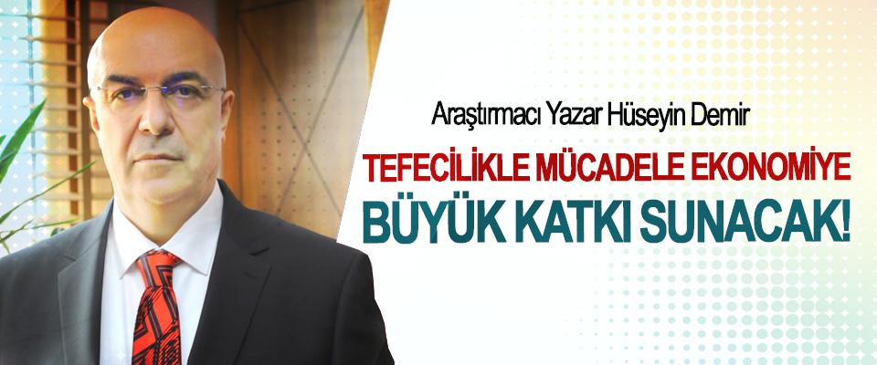 Yazar Hüseyin Demir:Tefecilikle mücadele ekonomiye büyük katkı sunacak!
