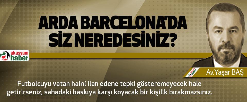 Arda barcelona'da siz neredesiniz?