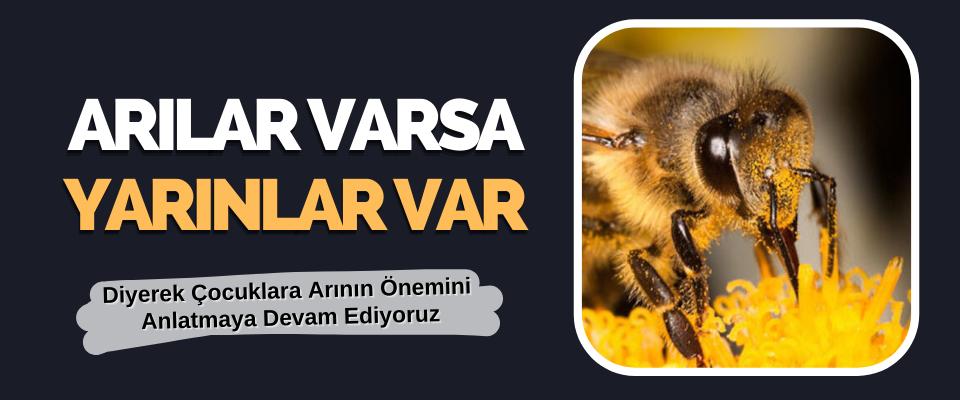 """""""Arılar Varsa Yarınlar Var"""" Diyerek Çocuklara Arının Önemini Anlatmaya Devam Ediyoruz"""