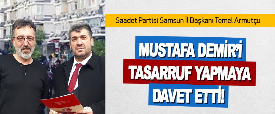 Armutçu Mustafa Demir'i Tasarruf Yapmaya Davet Etti!