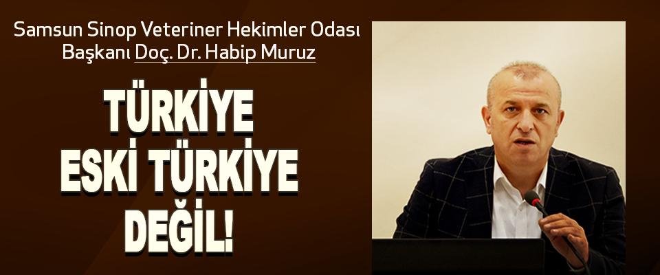 Artık Türkiye o eski Türkiye değildir!
