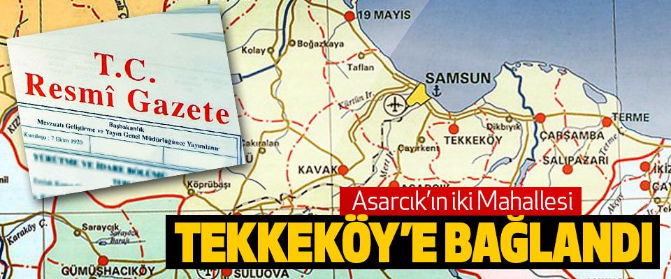 Asarcık'ın iki Mahallesi Tekkeköy'e Bağlandı