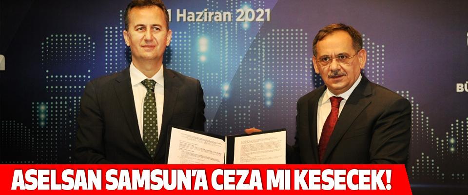 Aselsan Samsun'a Ceza Mı Kesecek!