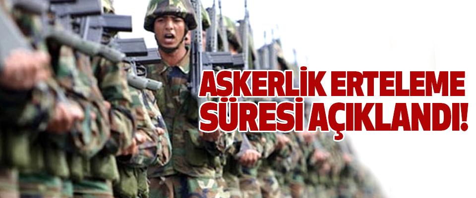 Askerlik erteleme süresi açıklandı!