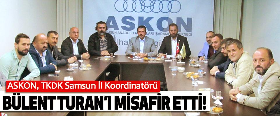 ASKON, TKDK Samsun İl Koordinatörü Bülent turan'ı misafir etti!