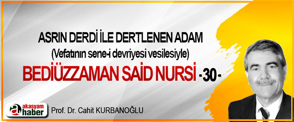 Asrın derdi ile dertlenen adam vefatının sene-i devriyesi vesilesiyle Bediüzzaman Said Nursi -30