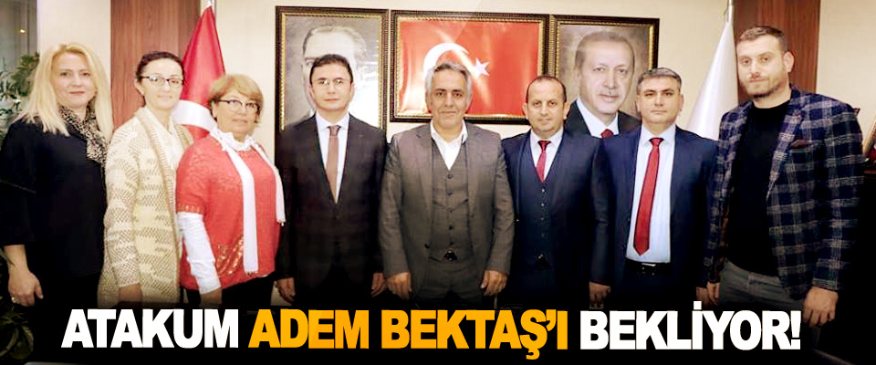 Atakum Adem Bektaş'ı bekliyor!