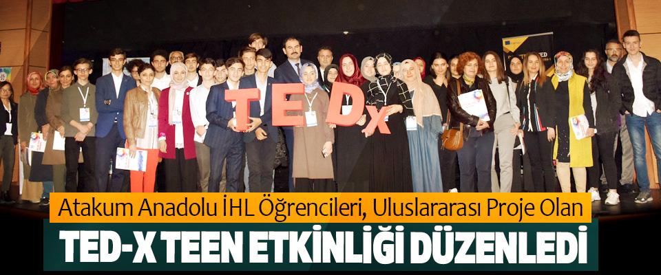 Atakum Anadolu İHL Öğrencileri, Uluslararası Proje Olan TED-X Teen Etkinliği Düzenledi