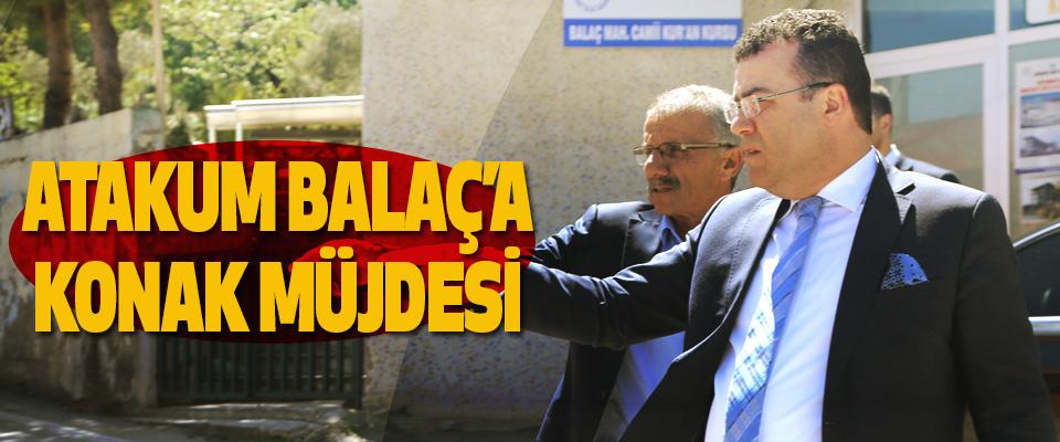 Atakum Balaç'a Konak Müjdesi