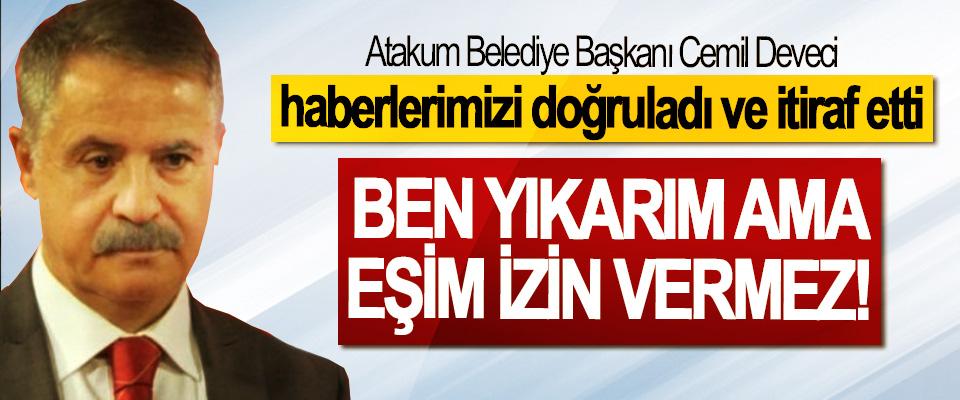 Atakum Belediye Başkanı Cemil Deveci haberlerimizi doğruladı ve itiraf etti