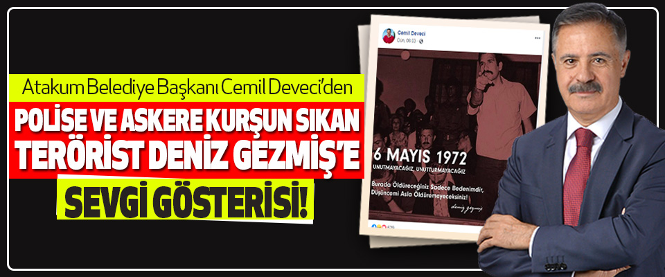 Atakum Belediye Başkanı Cemil Deveci'den Polise Ve Askere Kurşun Sıkan Terörist Deniz Gezmiş'e Sevgi Gösterisi!