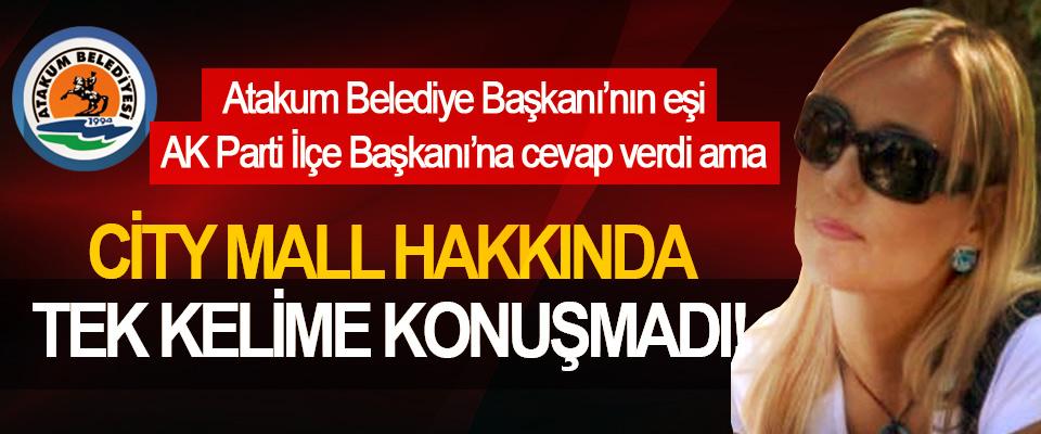 Atakum Belediye Başkanı'nın eşi AK Parti İlçe Başkanı'na cevap verdi ama City mall hakkında tek kelime konuşmadı!
