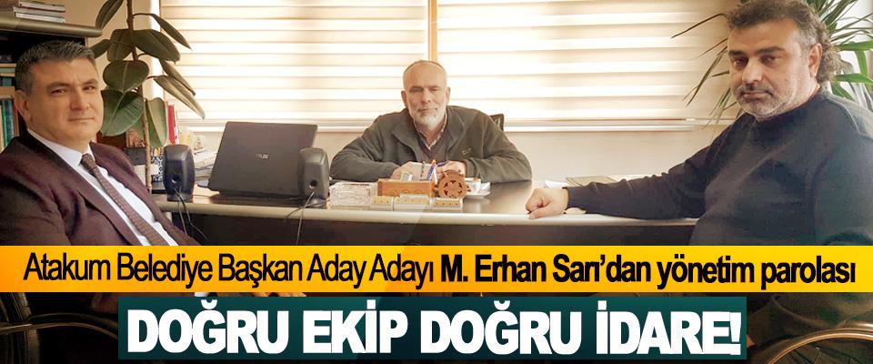 Atakum Belediye Başkan Aday Adayı M. Erhan Sarı'dan yönetim parolası: Doğru ekip, doğru idare!