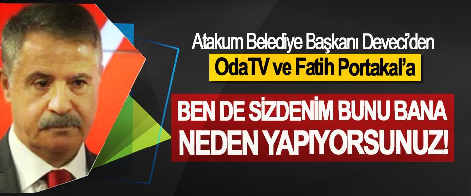 Atakum Belediye Başkanı Deveci'den OdaTV ve Fatih Portakal'a, Ben de sizdenim bunu bana neden yapıyorsunuz!