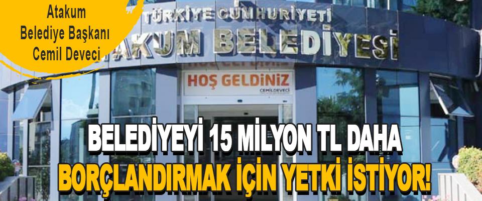 Atakum Belediye Başkanı Cemil Deveci Belediyeyi 15 Milyon TL Borçlandırmak İçin Yetki İstiyor!