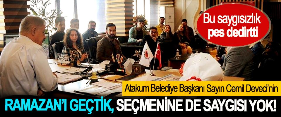 Atakum Belediye Başkanı Sayın Cemil Deveci'nin Ramazan'ı geçtik, seçmenine de saygısı yok!
