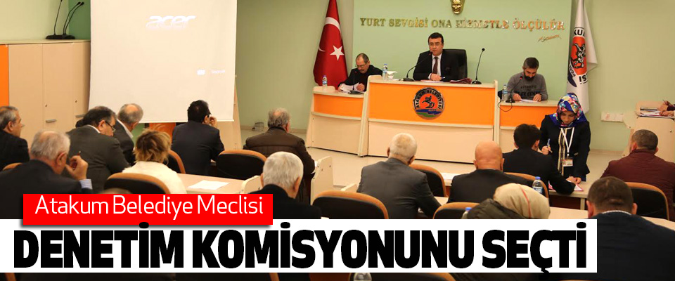 Atakum Belediye Meclisi Denetim Komisyonunu Seçti