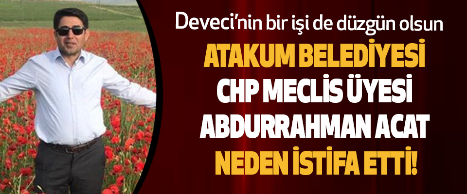 Atakum Belediyesi CHP Meclis Üyesi Abdurrahman Acat neden istifa etti!