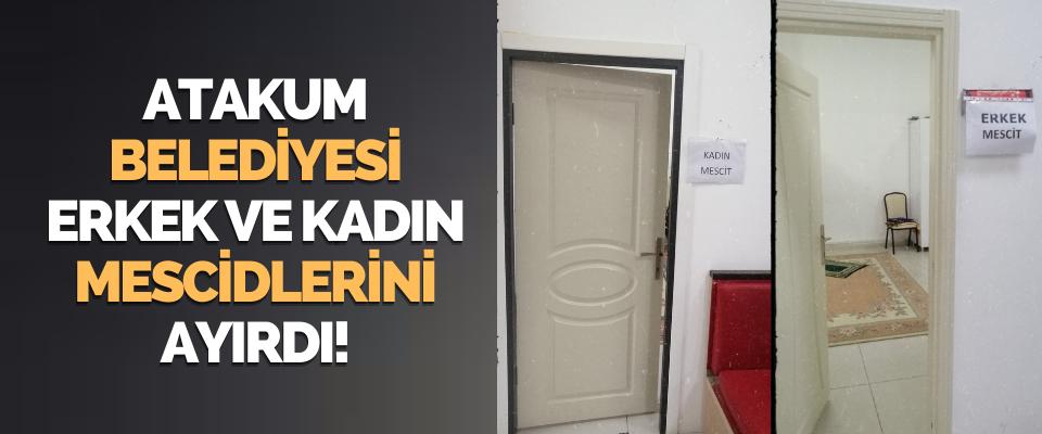 Atakum Belediyesi Erkek ve Kadın Mescidlerini Ayırdı!