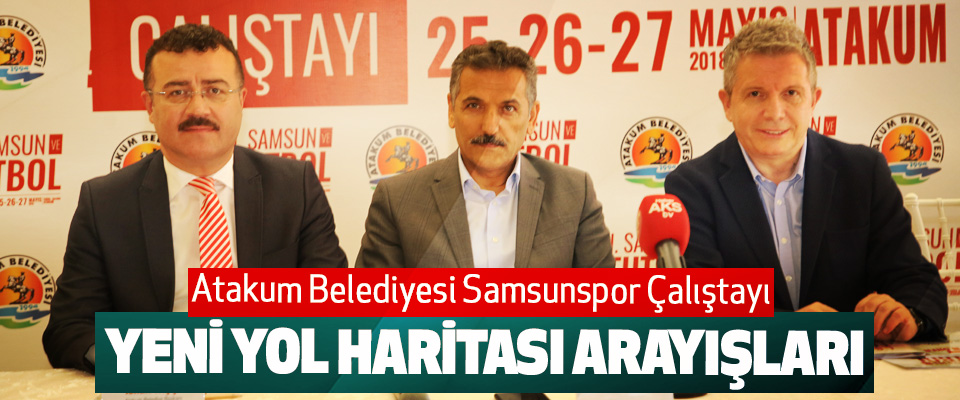 Atakum Belediyesi Samsunspor Çalıştayı, Yeni Yol Haritası Arayışları