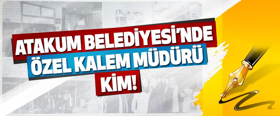 Atakum Belediyesi'nde Özel Kalem Müdürü Kim!