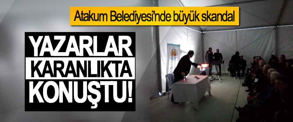 Atakum Belediyesi'nde büyük skandal,Yazarlar karanlıkta konuştu!