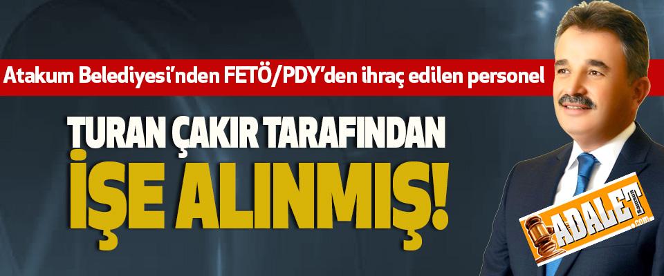 Atakum Belediyesi'nden FETÖ/PDY'den ihraç edilen personel Turan çakır tarafından işe alınmış!